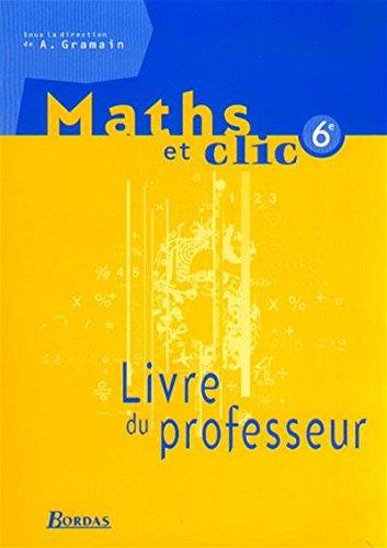 Maths et Clic : Mathématiques, 6e (Manuel du professeur)