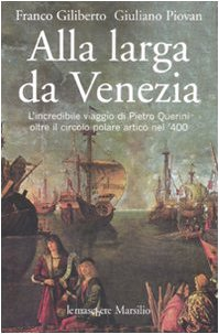 Alla larga da Venezia. L'incredibile viaggio di Piero Querini oltre il circolo polare artico nel '400