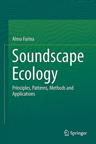 Soundscape Ecology: Principles, Patterns, Methods and Applications por Almo Farina