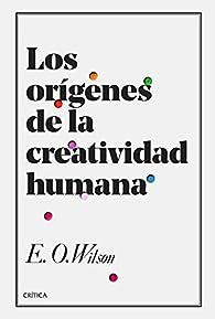 Los orígenes de la creatividad humana par Edward O. Wilson