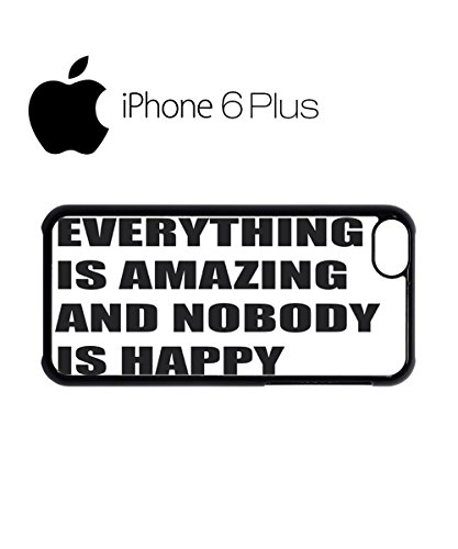 Everything is Amazing and Nobody is Happy Mobile Cell Phone Case Cover iPhone 6 Plus Black Weiß