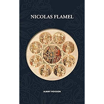 Nicolas Flamel: Traité d'alchimie intitulé Le Sommaire Philosophique - Nicola Flamel: sa vie, ses fondations, ses oeuvres - Le Livre des Figures ... - Nouvelle traduction revue et corrigée