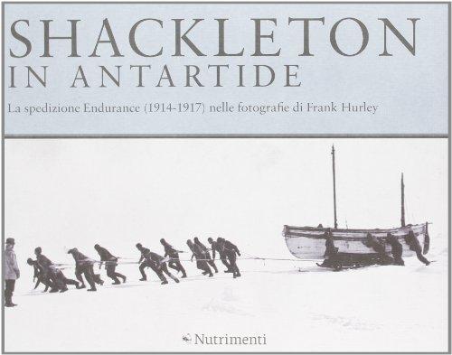 Shackleton in Antartide. La spedizione Endurance (1914-1917) nelle fotografie di Frank Hurley. Ediz. illustrata (Tusitala)