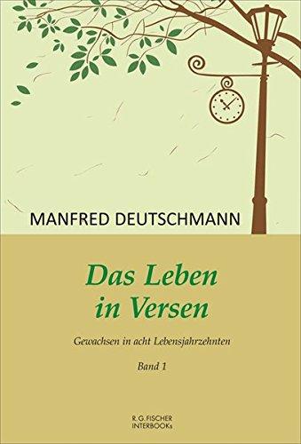 Das Leben in Versen: Band 1: Gewachsen in acht Lebensjahrzehnten (R.G. Fischer INTERBOOKs ECO)
