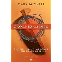 Cross-examined: Written by Mark Meynell, 2010 Edition, Publisher: IVP [Paperback]