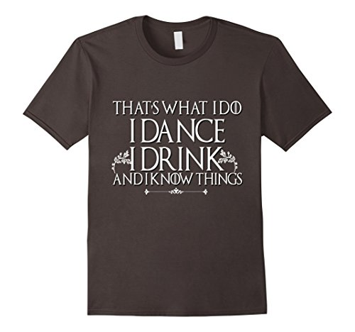 Dancer Shirt I Dance Drink Know Things Beer Wine Dancing