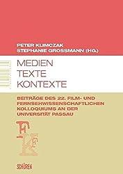 Medien - Texte - Kontexte: Dokumentation des 22. Film- und Fernsehwissenschaftlichen Kolloquiums an der Universität Passau (Film- und Fernsehwissenschaftliches Kolloquium (FFK))