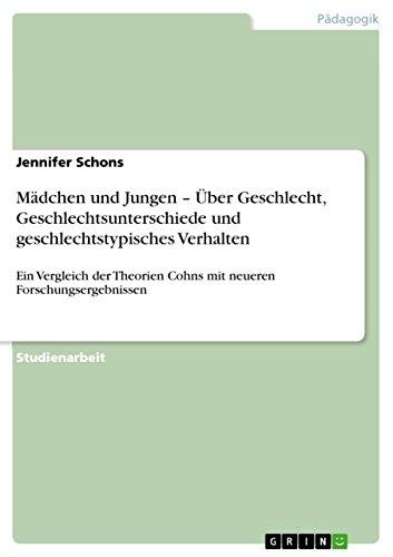 Mädchen und Jungen -  Über Geschlecht, Geschlechtsunterschiede und geschlechtstypisches Verhalten: Ein Vergleich der Theorien Cohns mit neueren Forschungsergebnissen
