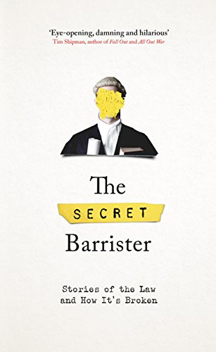The Secret Barrister: Stories of the Law and How It's Broken (English Edition)