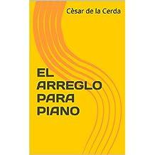 EL ARREGLO PARA PIANO (PIANO CREATIVO nº 2) (Spanish Edition)