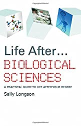 Life After...Biological Sciences: A Practical Guide to Life After Your Degree (Life After University)