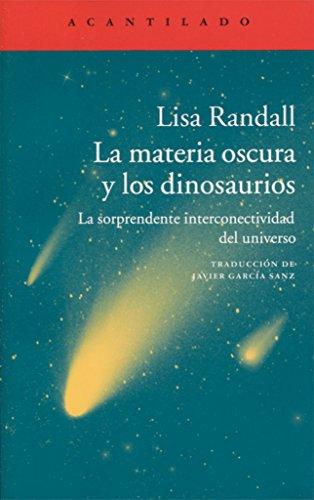 Descargar Libro La Materia Oscura Y Los Dinosaurios (El Acantilado) de Lisa Randall