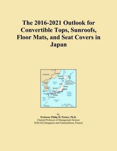 The 2016-2021 Outlook for Convertible Tops, Sunroofs, Floor Mats, and Seat Covers in Japan