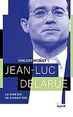 Jean-Luc Delarue - La star qui ne s'aimait pas de Vincent Meslet