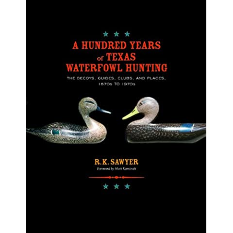A Hundred Years of Texas Waterfowl Hunting: The Decoys, Guides, Clubs, and Places, 1870s to 1970s (Gulf Coast Books, sponsored by Texas A&M University-Corpus Christi) - Waterfowl Caccia