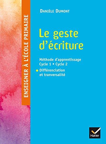 Le geste d'écriture : méthode d'apprentissage cycle 1, cycle 2 : différenciation et transversalité / Danièle Dumont,....- Paris : Hatier , cop. 2016, DL 2016
