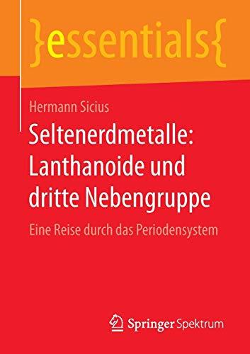 Seltenerdmetalle: Lanthanoide und dritte Nebengruppe: Eine Reise durch das Periodensystem (essentials)
