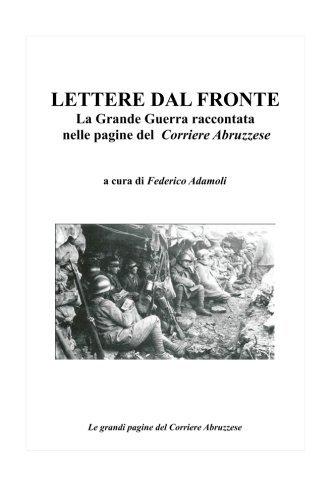 Lettere dal fronte.: La Grande Guerra raccontata nelle pagine del Corriere Abruzzese by Federico Adamoli (2013-12-24)