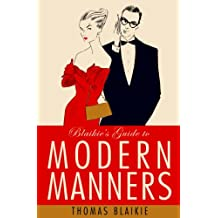 Blaikie's Guide to Modern Manners: From Eating to Greeting, Via Texts, Sex and Do I Bring a Bottle?
