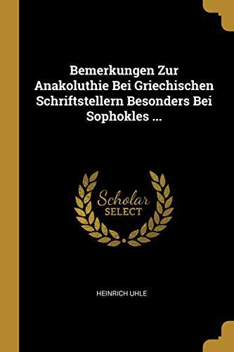 Bemerkungen Zur Anakoluthie Bei Griechischen Schriftstellern Besonders Bei Sophokles ...