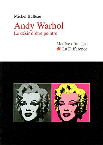 Andy Wahrol : Le désir d'être pein...