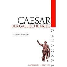 Der Gallische Krieg/Bellum Gallicum: Lateinisch - Deutsch (Tusculum Studienausgaben)