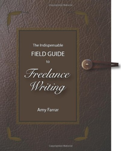 The Indispensable Field Guide to Freelance Writing