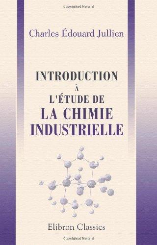 Introduction à l\'étude de la chimie industrielle