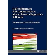 Dall'architettura della lingua italiana all'architettura linguistica dell'Italia: Saggi in omaggio a Heidi Siller-Runggaldier