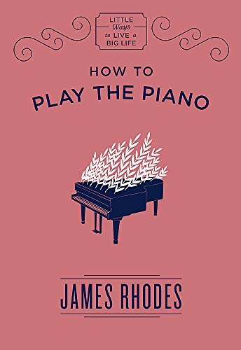 How to Play the Piano (Little Ways to Live a Big Life)