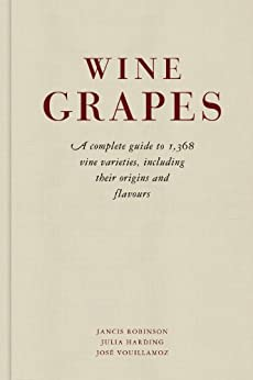 Wine Grapes: A complete guide to 1,368 vine varieties, including their origins and flavours par [Robinson, Jancis, Harding, Julia, Vouillamoz, José]