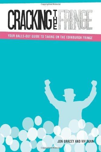 Cracking The Fringe: Your balls-out guide to taking on the Edinburgh Fringe by Jon Gracey, Viv Egan (2014) Paperback (Ball Fringe)