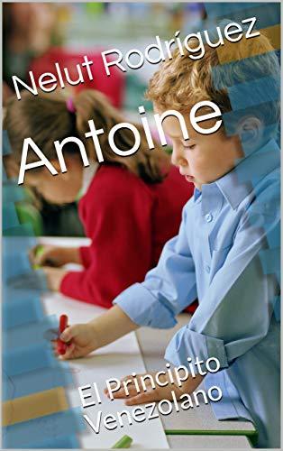 Antoine: El Principito Venezolano eBook: Nelut Rodríguez: Amazon ...