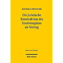 Die juristische Konstruktion des Insolvenzplans als Vertrag (Studien zum Privatrecht)