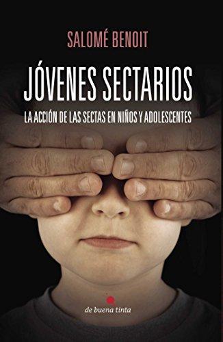 Jóvenes sectarios: La acción de las sectas en los niños y adolescentes por Salomé Benoit