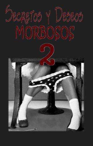 SECRETOS Y DESEOS MORBOSOS 2 - ¡Ahora muchos más secretos de la gente! (Spanish Edition)