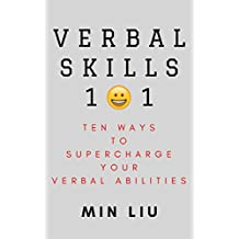 Verbal Skills 101: Ten Ways To Supercharge Your Verbal Abilities (Metaphors, Frame Control, Personality Types, Vocal Tonality, Persuasion, Influence) (English Edition)
