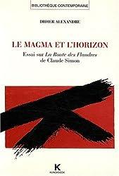 Le magma et l'horizon: Essai sur La route des Flandres de Claude Simon