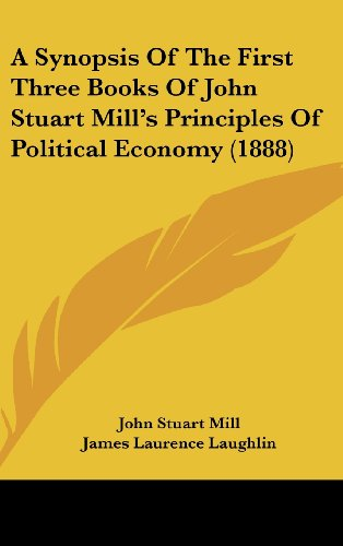 A Synopsis of the First Three Books of John Stuart Mill's Principles of Political Economy (1888)