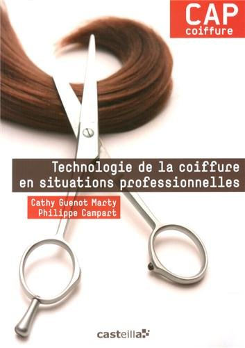 Technologie de la coiffure en situations professionnelles CAP coiffure : Manuel de l'élève par Cathy Guenot-Marty
