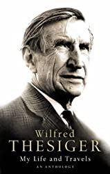 My Life and Travels: An Anthology: A Selection by Wilfred Thesiger (2002-10-21)
