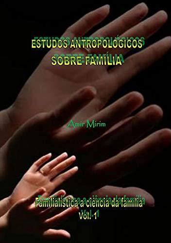 Estudos AntropolÓgicos Sobre FamÍlia   Ensaios De FamilialÍstica   Vol. 1 (Portuguese Edition) por Amir Mirim