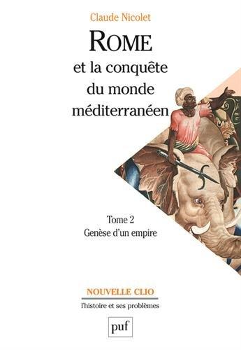 Rome et la conqute du monde mditerranen, tome 2 : Gense d'un empire