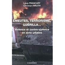 Emeutes, terrorisme, guérilla.Violence et contre-violence en zone urbaine
