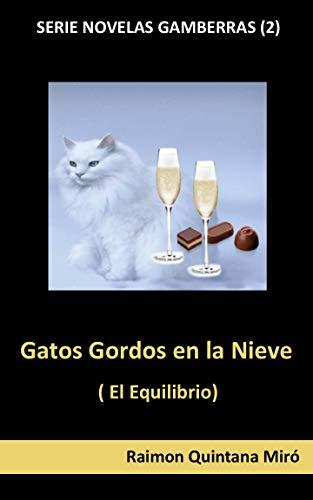 Gatos Gordos en la Nieve: (El Equilibrio)  (Novelas Gamberras nº 2)