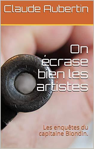 Couverture du livre On écrase bien les artistes: Les enquêtes du capitaine Blondin.