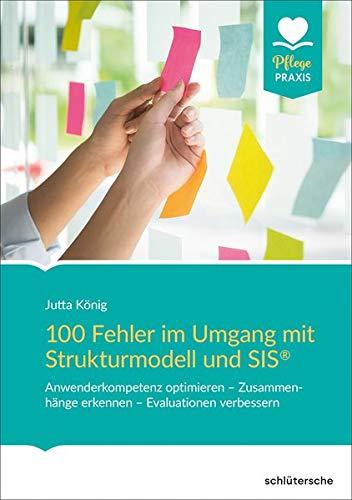 100 Fehler im Umgang mit Strukturmodell und SIS®: Anwenderkompetenz optimieren – Zusammenhänge erkennen – Evaluationen verbessern (Pflege Praxis)