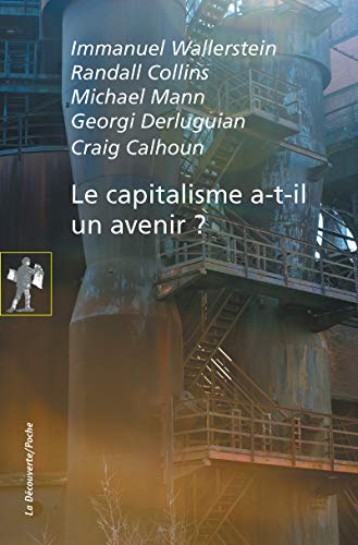Le capitalisme a-t-il un avenir ? par Randall COLLINS, Georgi DERLUGUIAN, Michael MANN, Craig CALHOUN, Immanuel WALLERSTEIN