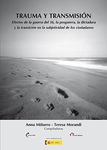 Trauma y transmisión: Efectos de la guerra del 36, la posguerra, la dictadura y la transición en la subjetividad de los ciudadanos (Memoria del olvido)