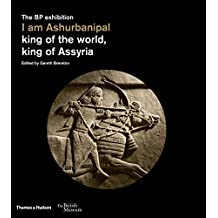 I am Ashurbanipal: king of the world, king of Assyria (British Museum)